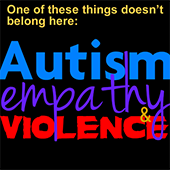 Autism, Empathy, And Violence: One Of These Things Doesn't Belong Here