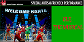 Autism-Friendly Performance Of The Hit Holiday Musical Elf, The Musical